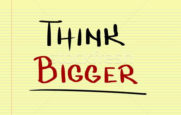 Think Bigger Concept Stock photo © KrasimiraNevenova