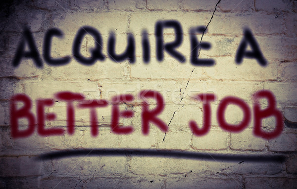 Acquire A Better Job Concept Stock photo © KrasimiraNevenova