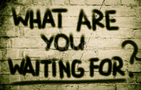 What Are You Waiting For Concept Stock photo © KrasimiraNevenova
