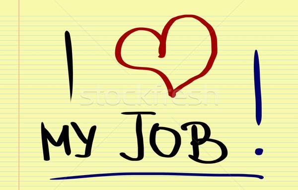 I love My Job Concept Stock photo © KrasimiraNevenova