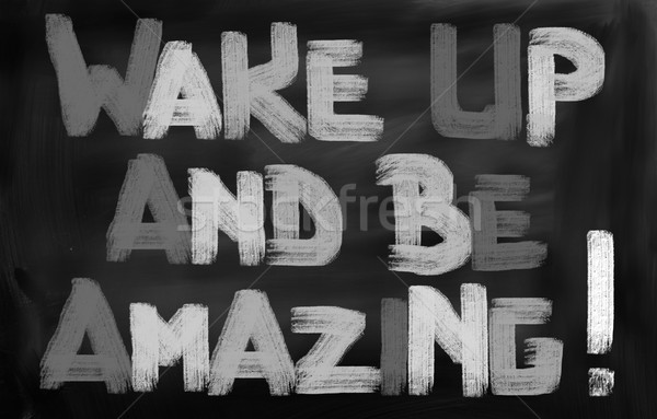 Wake Up And Be Amazing Concept Stock photo © KrasimiraNevenova