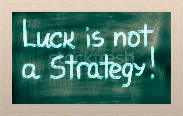 Stock photo: Luck Is Not A Strategy Concept