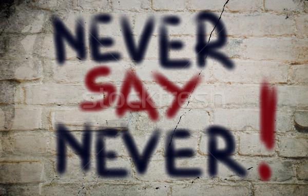 Never Say Never Concept Stock photo © KrasimiraNevenova