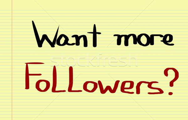 Want More Followers Concept Stock photo © KrasimiraNevenova