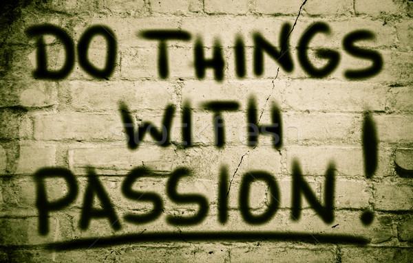 Do Things With Passion Concept Stock photo © KrasimiraNevenova