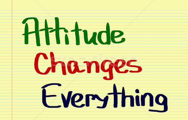 Attitude Changes Everything Concept Stock photo © KrasimiraNevenova