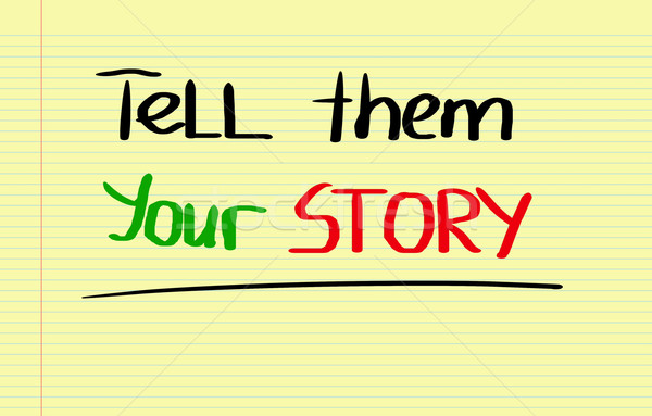 Tell Them Your Story Concept Stock photo © KrasimiraNevenova