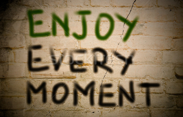 Enjoy Every Moment Concept Stock photo © KrasimiraNevenova