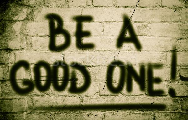 Be A Good One Concept Stock photo © KrasimiraNevenova