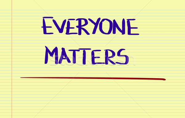 Everyone Matters Concept Stock photo © KrasimiraNevenova