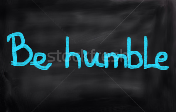 Be Humble Concept Stock photo © KrasimiraNevenova