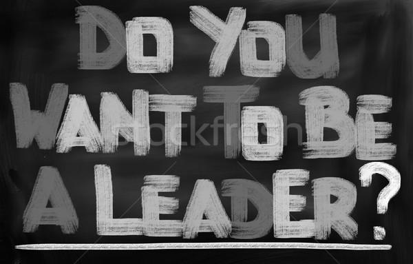 Do You Want To Be A Leader Concept Stock photo © KrasimiraNevenova
