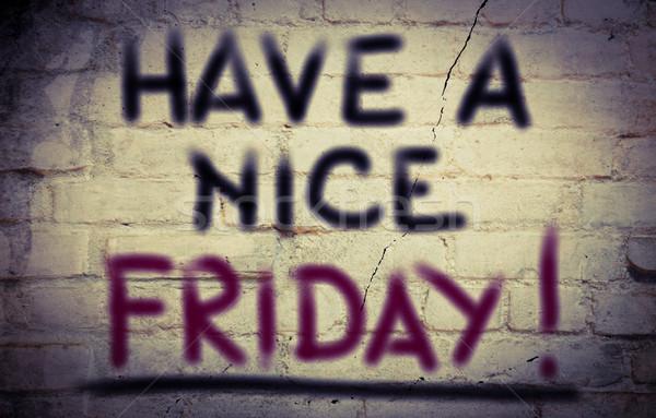 Have A Nice Friday Concept Stock photo © KrasimiraNevenova