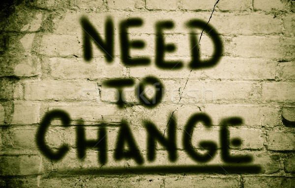 Need To Change Concept Stock photo © KrasimiraNevenova