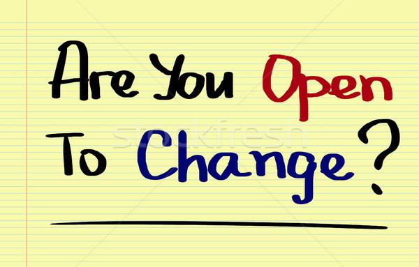 Are You Open To Change Concept Stock photo © KrasimiraNevenova