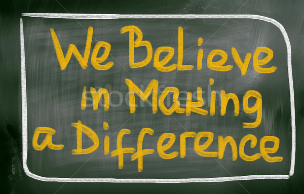 We Believe In Making A Difference Concept Stock photo © KrasimiraNevenova