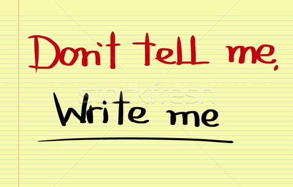 Don't Tell Me Write Me Concept Stock photo © KrasimiraNevenova