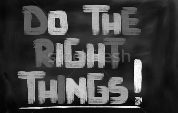 Do The Right Things Concept Stock photo © KrasimiraNevenova