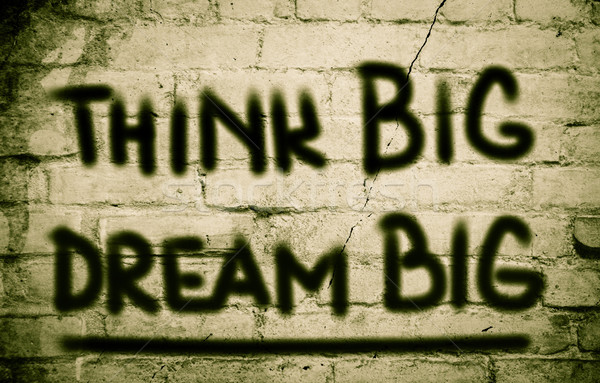 Think Big Dream Big Concept Stock photo © KrasimiraNevenova