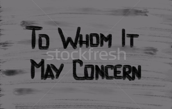To Whom It May Concern Concept Stock photo © KrasimiraNevenova