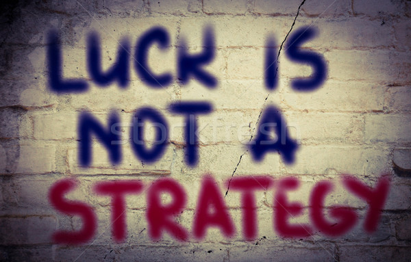 Luck Is Not A Strategy Concept Stock photo © KrasimiraNevenova