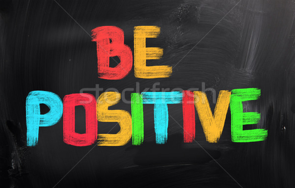 Be Positive Concept Stock photo © KrasimiraNevenova