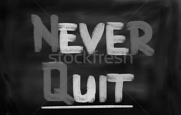 Never Quit Concept Stock photo © KrasimiraNevenova