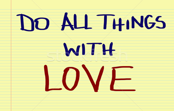Do All Things With Love Concept Stock photo © KrasimiraNevenova