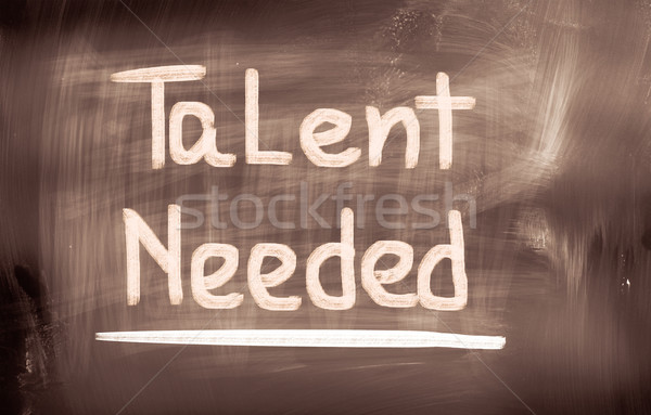 Talent Needed Concept Stock photo © KrasimiraNevenova