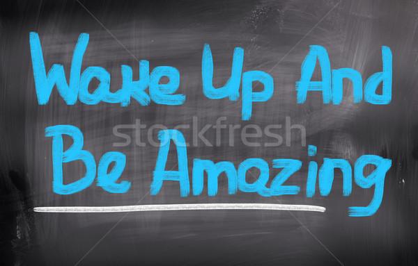 Wake Up And Be Amazing Concept Stock photo © KrasimiraNevenova