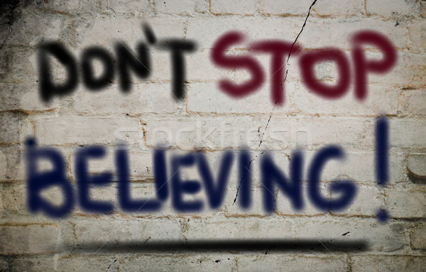 Don't Stop Believing Concept Stock photo © KrasimiraNevenova