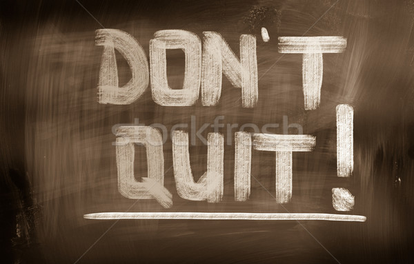 Don't Quit Concept Stock photo © KrasimiraNevenova