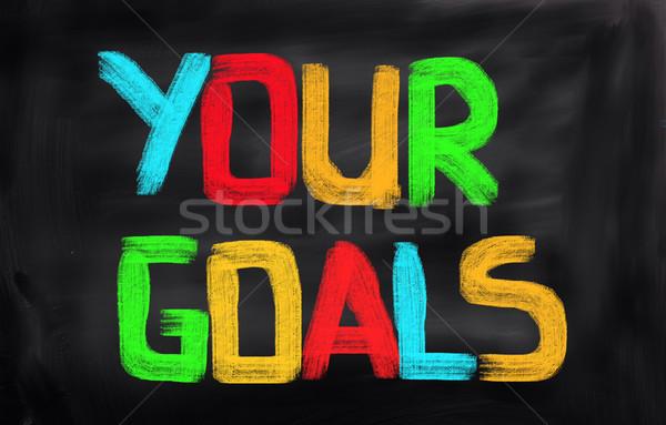 Your Goals Concept Stock photo © KrasimiraNevenova