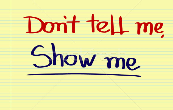 Don't Tell Me Show Me Concept Stock photo © KrasimiraNevenova