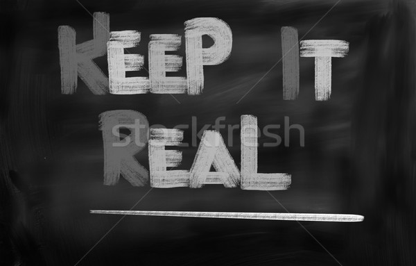 Keep It Real Concept Stock photo © KrasimiraNevenova