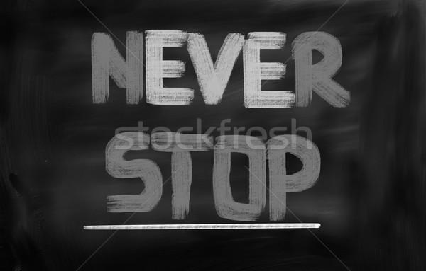 Never Stop Concept Stock photo © KrasimiraNevenova
