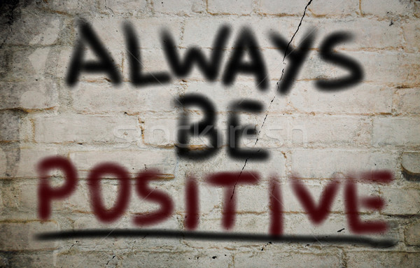 Always Be Positive Concept Stock photo © KrasimiraNevenova