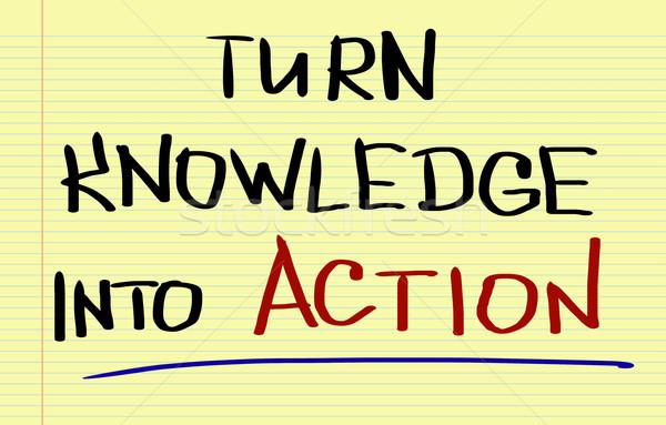 Turn Knowledge Into Action Concept Stock photo © KrasimiraNevenova