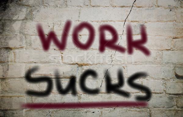 Work Sucks Concept Stock photo © KrasimiraNevenova
