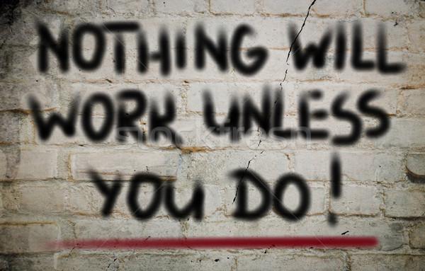 Nothing Will Work Unless You Do Concept Stock photo © KrasimiraNevenova