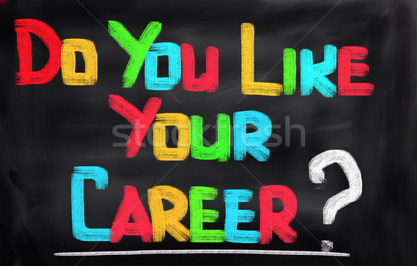 Do You Like Your Career Concept Stock photo © KrasimiraNevenova