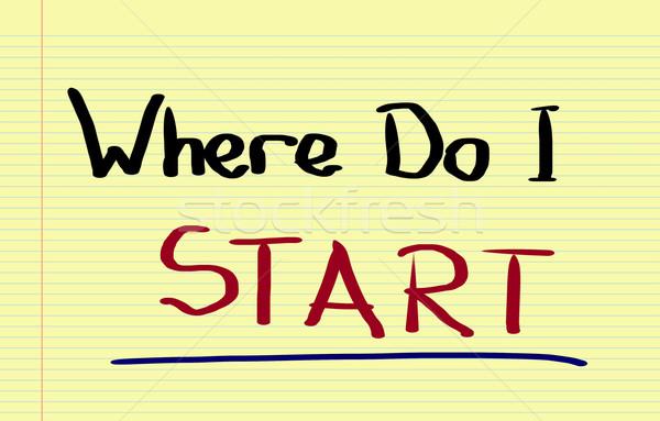 Where Do I Start Concept Stock photo © KrasimiraNevenova