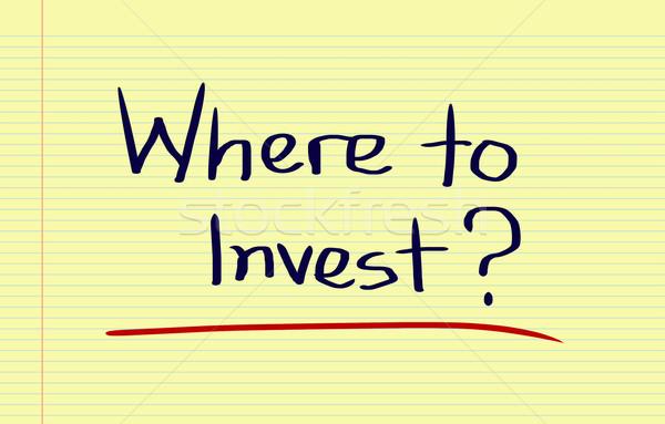 Where To Invest Concept Stock photo © KrasimiraNevenova