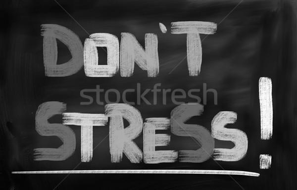 Don't Stress Concept Stock photo © KrasimiraNevenova