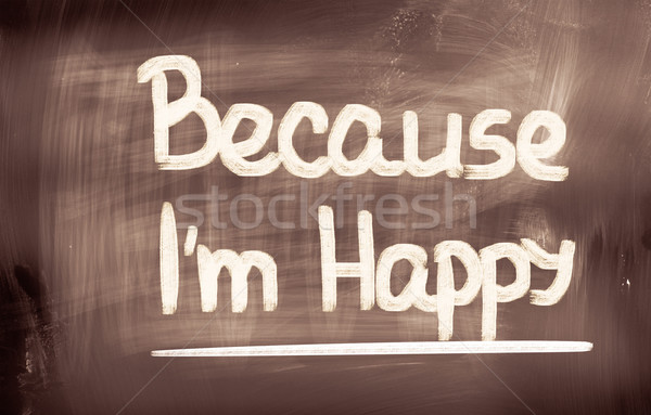 Because I'm Happy Concept Stock photo © KrasimiraNevenova