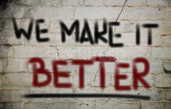 We Make It Better Concept Stock photo © KrasimiraNevenova