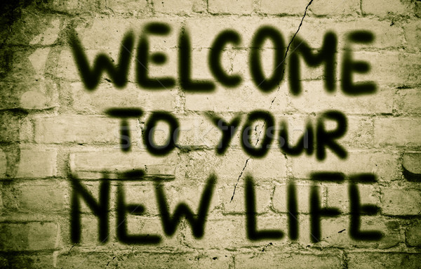 Welcome To Your New Life Concept Stock photo © KrasimiraNevenova