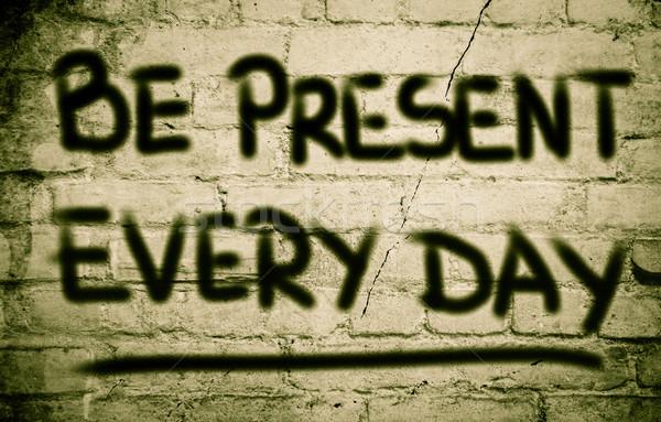 Be Present Every Day Concept Stock photo © KrasimiraNevenova