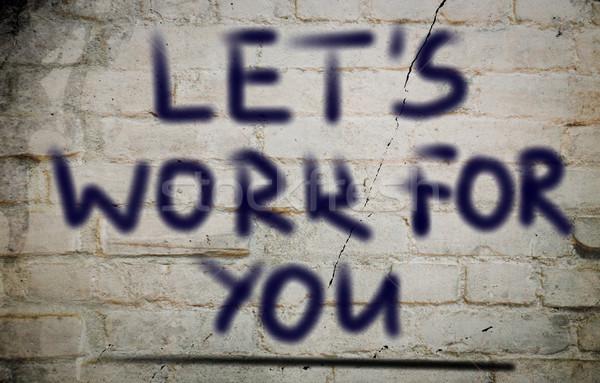 Let's Work For You Concept Stock photo © KrasimiraNevenova