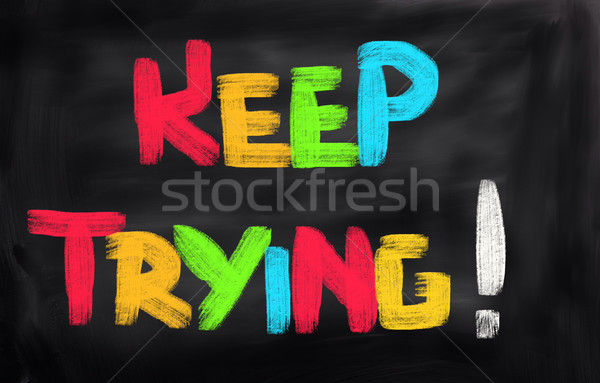 Keep Trying Concept Stock photo © KrasimiraNevenova